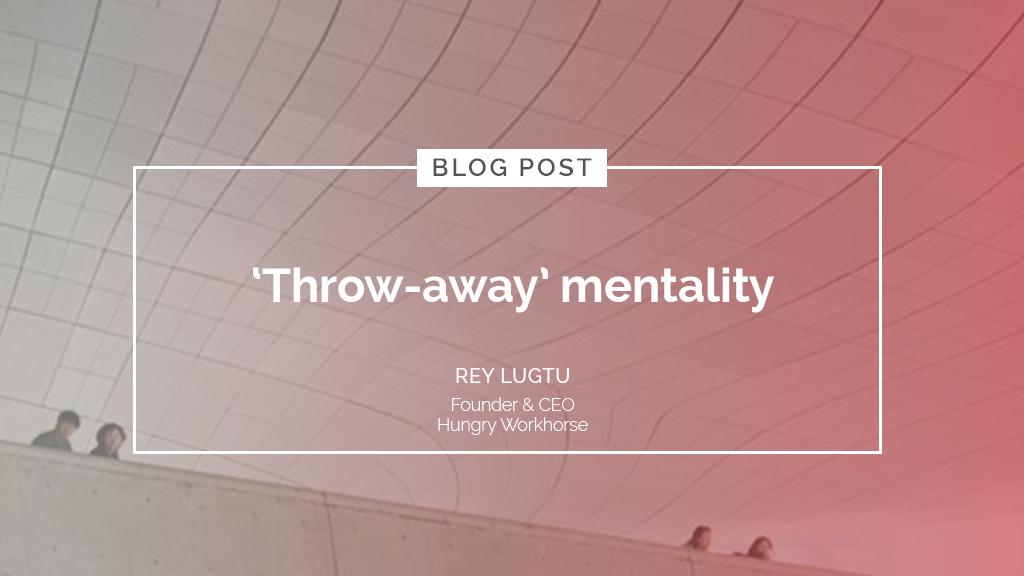 'Throw-away' mentality
