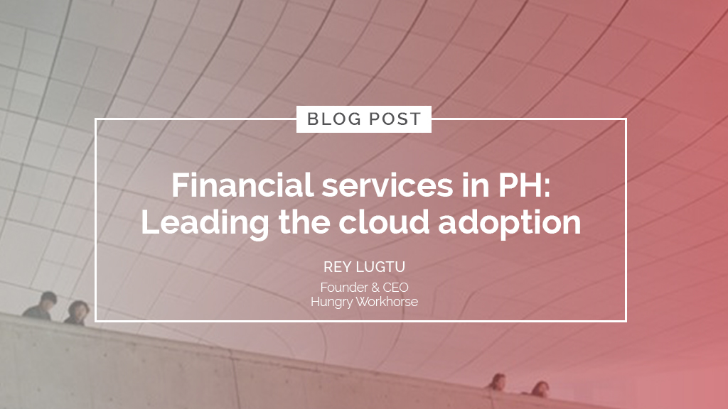 Financial services in PH: Leading the cloud adoption
